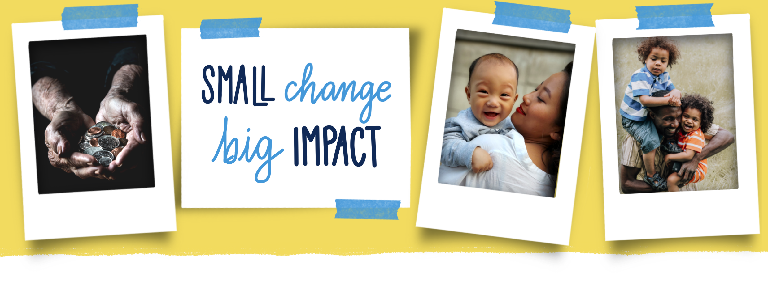 """Banner image with a sticky note saying """"Small change, big impact"""" surrounded by three polaroid photos. 1 shows hands holding coins and the others are family images"""